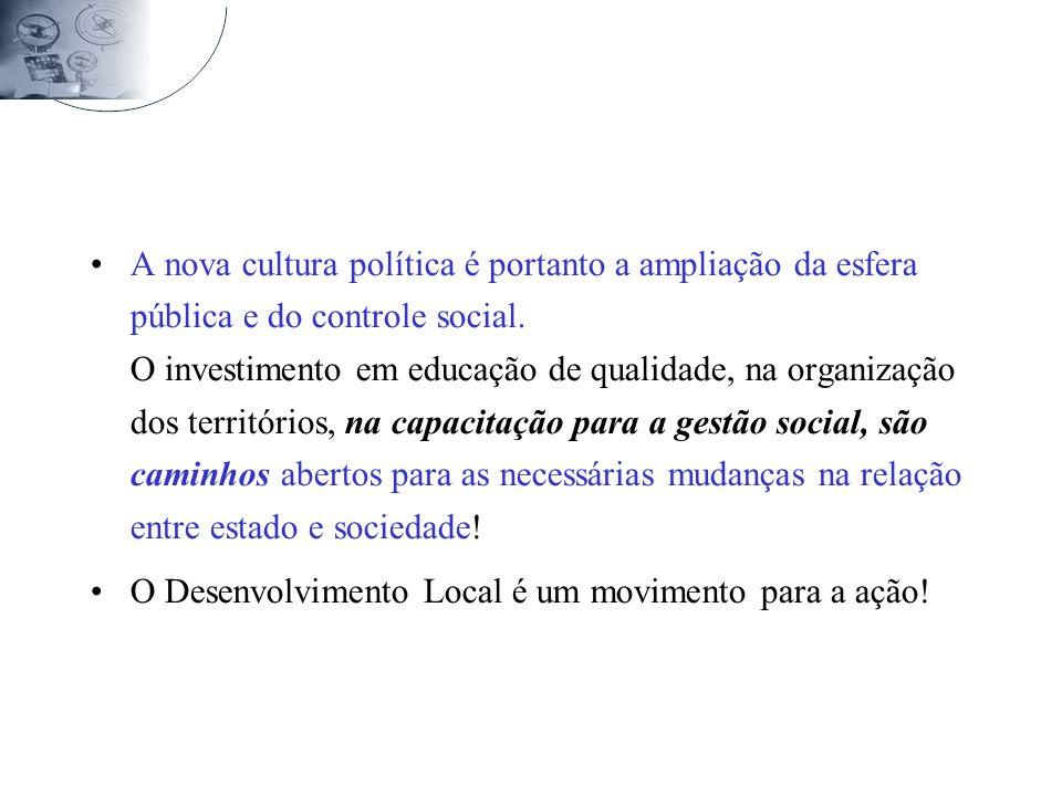 A nova cultura política é portanto a ampliação da esfera pública e do controle social.