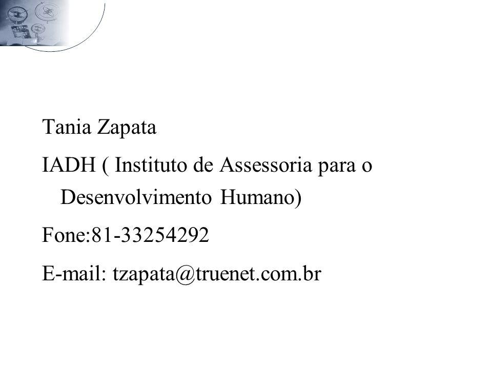 Tania Zapata IADH ( Instituto de Assessoria para o Desenvolvimento Humano) Fone:81-33254292 E-mail: tzapata@truenet.com.br