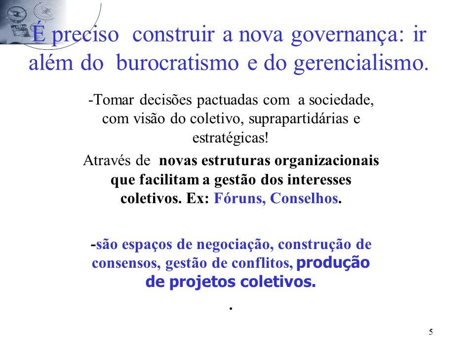 5 É preciso construir a nova governança: ir além do burocratismo e do gerencialismo.