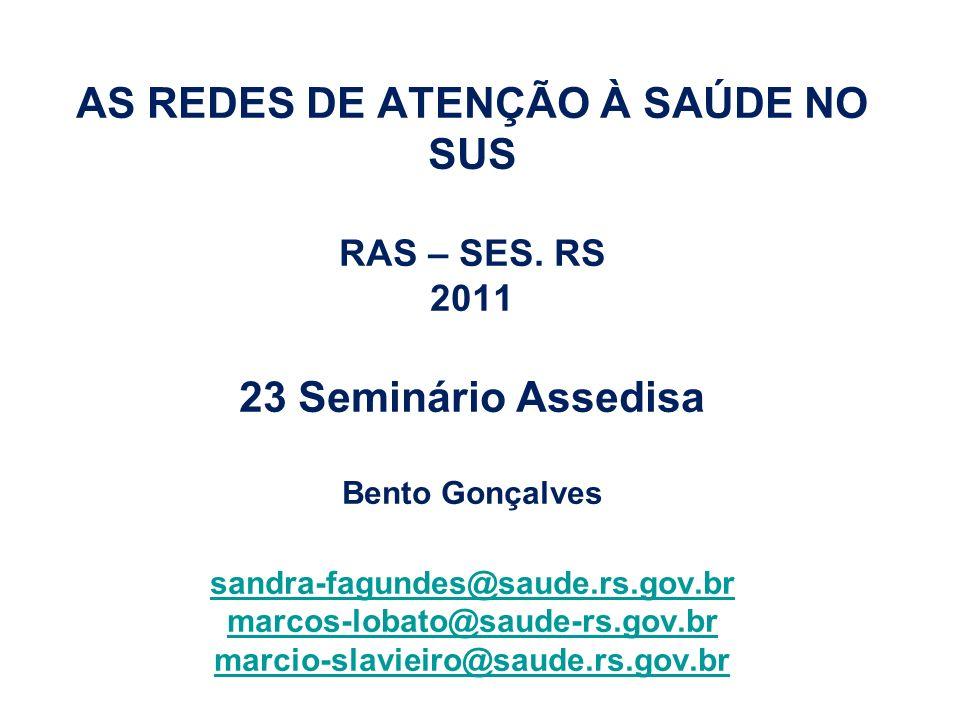 AS REDES DE ATENÇÃO À SAÚDE NO SUS RAS – SES. RS 2011 23 Seminário Assedisa Bento Gonçalves sandra-fagundes@saude.rs.gov.br marcos-lobato@saude-rs.gov