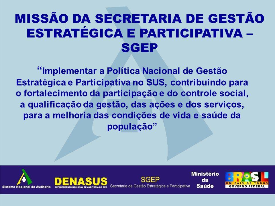 Implementar a Política Nacional de Gestão Estratégica e Participativa no SUS, contribuindo para o fortalecimento da participação e do controle social,