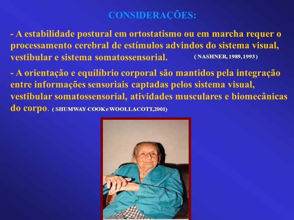 CONSIDERAÇÕES: - A estabilidade postural em ortostatismo ou em marcha requer o processamento cerebral de estímulos advindos do sistema visual, vestibu