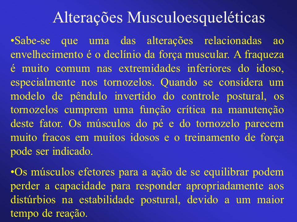 Alterações Musculoesqueléticas Sabe-se que uma das alterações relacionadas ao envelhecimento é o declínio da força muscular. A fraqueza é muito comum