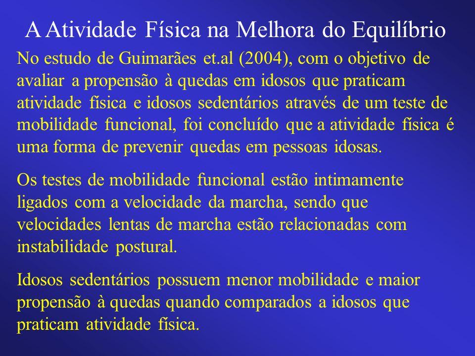 A Atividade Física na Melhora do Equilíbrio No estudo de Guimarães et.al (2004), com o objetivo de avaliar a propensão à quedas em idosos que praticam