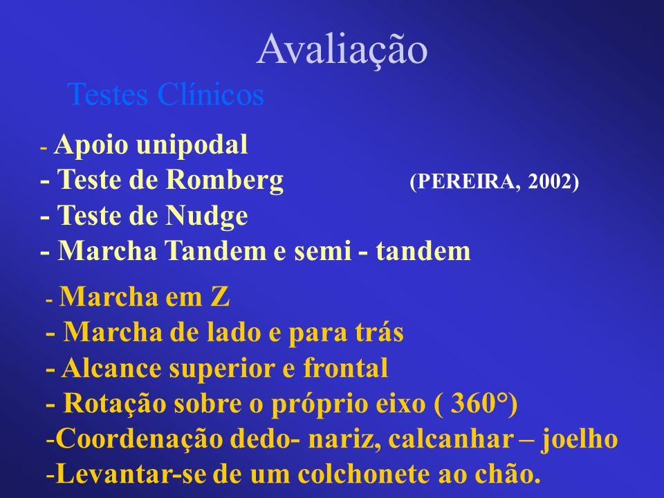 Avaliação - Apoio unipodal - Teste de Romberg - Teste de Nudge - Marcha Tandem e semi - tandem Testes Clínicos (PEREIRA, 2002) - Marcha em Z - Marcha