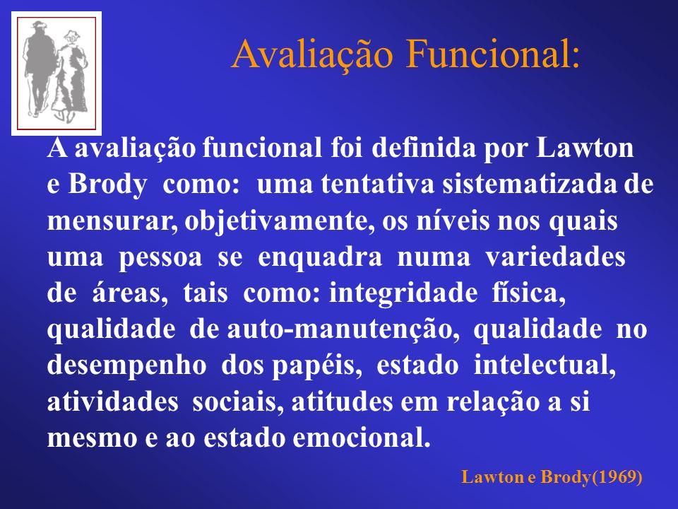 Avaliação Funcional: A avaliação funcional foi definida por Lawton e Brody como: uma tentativa sistematizada de mensurar, objetivamente, os níveis nos