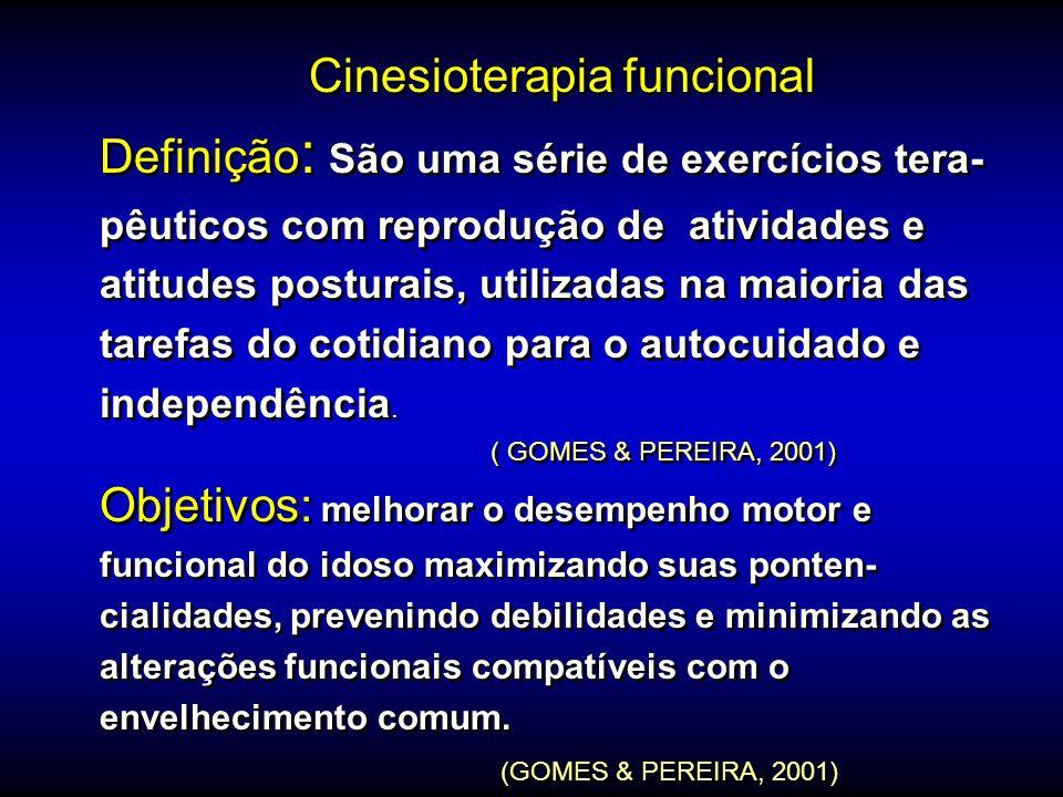 Cinesioterapia funcional Definição : São uma série de exercícios tera- pêuticos com reprodução de atividades e atitudes posturais, utilizadas na maior