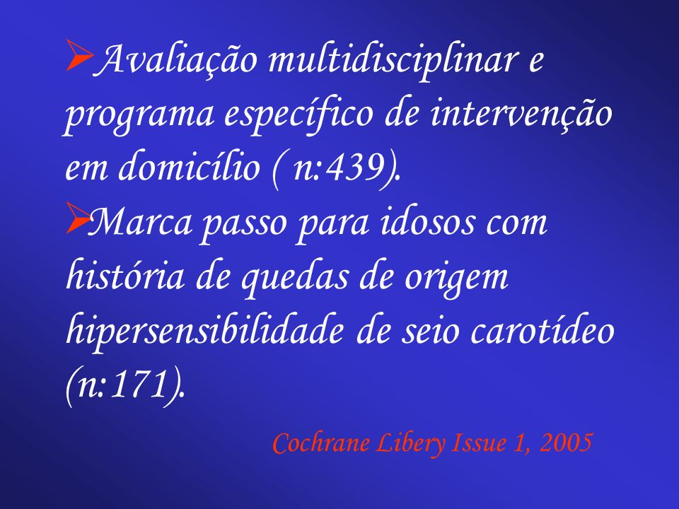 Avaliação multidisciplinar e programa específico de intervenção em domicílio ( n:439). Marca passo para idosos com história de quedas de origem hipers