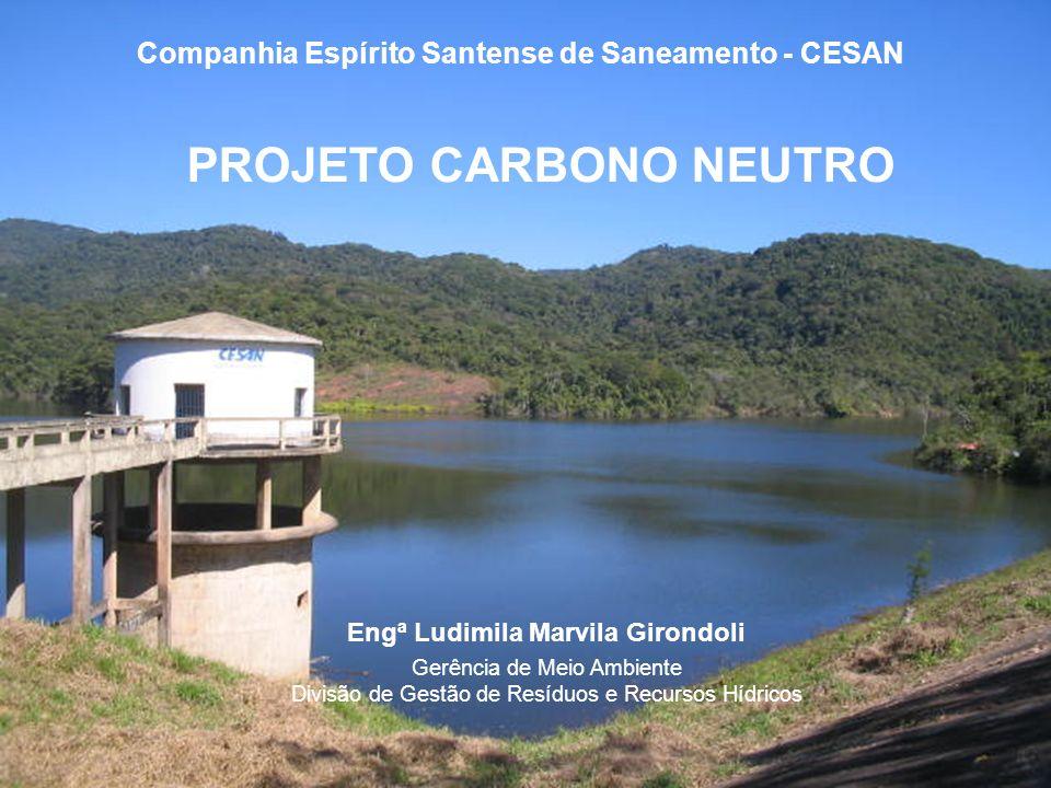 PROJETO CARBONO NEUTRO Engª Ludimila Marvila Girondoli Gerência de Meio Ambiente Divisão de Gestão de Resíduos e Recursos Hídricos Companhia Espírito
