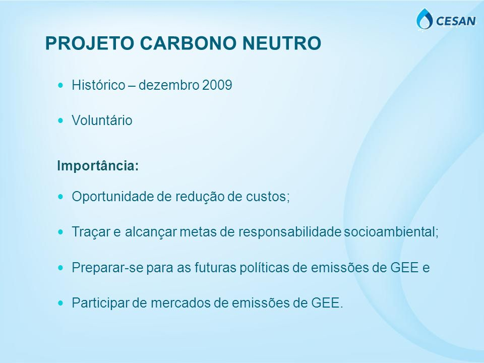 Histórico – dezembro 2009 Voluntário Importância: Oportunidade de redução de custos; Traçar e alcançar metas de responsabilidade socioambiental; Prepa
