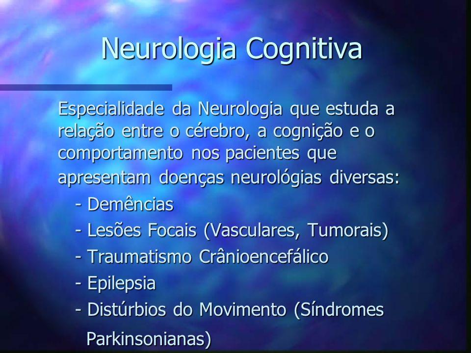 Neurologia Cognitiva - Correlação clínico-radiológica: relação de determinada lesão e comprometimento cognitivo observado em um dado paciente - Correlação clínico-radiológica: relação de determinada lesão e comprometimento cognitivo observado em um dado paciente - Rastreamento de déficits cognitivos: - Rastreamento de déficits cognitivos: Teste de figuras (Nitrini), CERAD (Bertolucci), Teste de figuras (Nitrini), CERAD (Bertolucci), Fluência Verbal Fluência Verbal - Avaliação de alterações comportamentais: - Avaliação de alterações comportamentais: Inventário Neuropsiquiátrico (Cummings) Inventário Neuropsiquiátrico (Cummings)