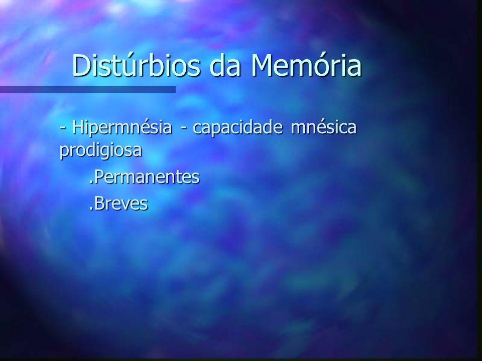 Distúrbios da Memória - Hipermnésia - capacidade mnésica prodigiosa - Hipermnésia - capacidade mnésica prodigiosa.Permanentes.Permanentes.Breves.Breve