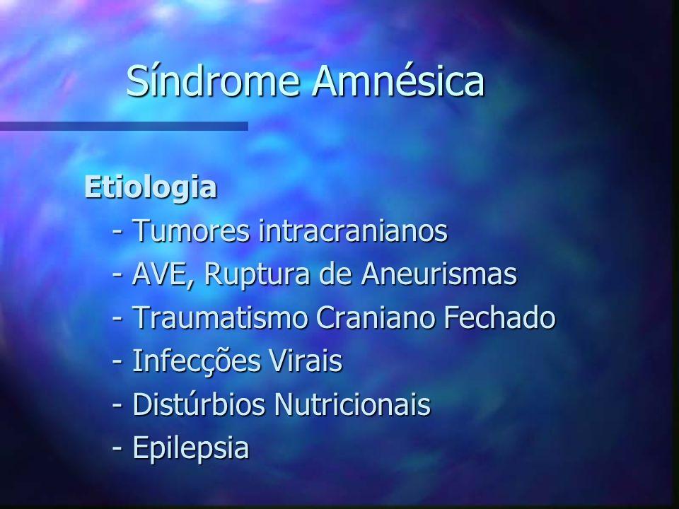 Síndrome Amnésica Etiologia Etiologia - Tumores intracranianos - Tumores intracranianos - AVE, Ruptura de Aneurismas - AVE, Ruptura de Aneurismas - Tr