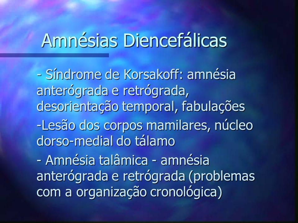 Amnésias Diencefálicas - Síndrome de Korsakoff: amnésia anterógrada e retrógrada, desorientação temporal, fabulações - Síndrome de Korsakoff: amnésia
