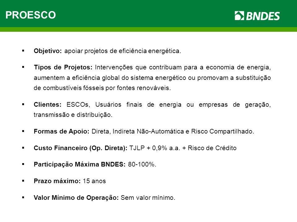 PROESCO Objetivo: apoiar projetos de eficiência energética. Tipos de Projetos: Intervenções que contribuam para a economia de energia, aumentem a efic