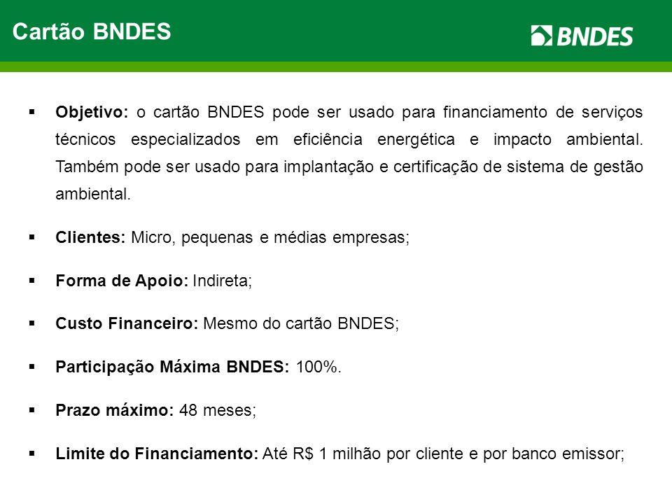 Cartão BNDES Objetivo: o cartão BNDES pode ser usado para financiamento de serviços técnicos especializados em eficiência energética e impacto ambient