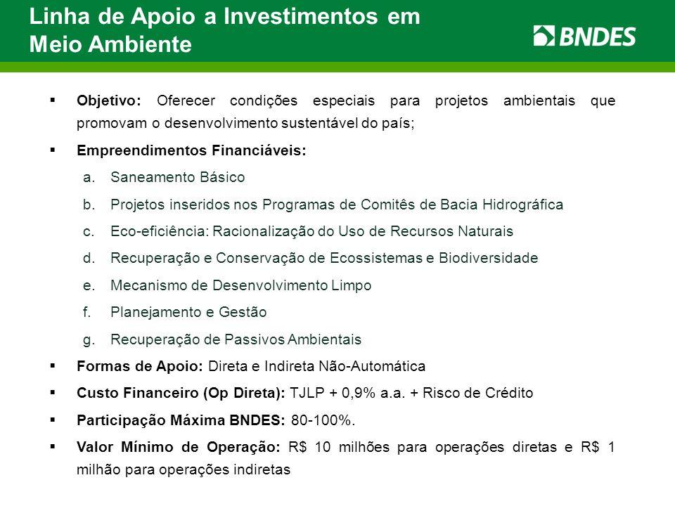 Objetivo: Oferecer condições especiais para projetos ambientais que promovam o desenvolvimento sustentável do país; Empreendimentos Financiáveis: a.Sa