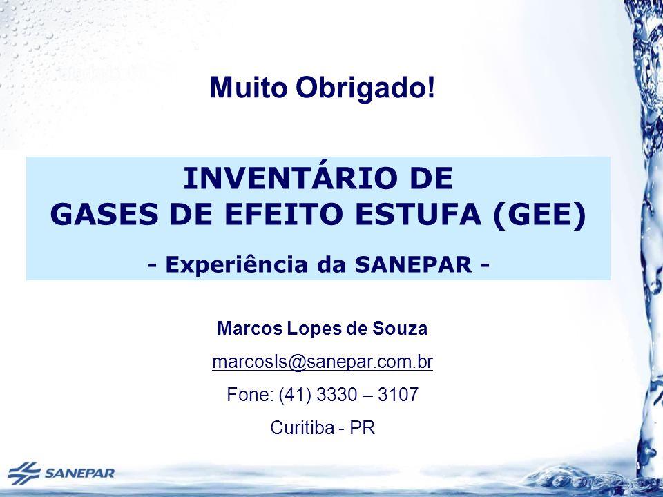 Marcos Lopes de Souza marcosls@sanepar.com.br Fone: (41) 3330 – 3107 Curitiba - PR Muito Obrigado! INVENTÁRIO DE GASES DE EFEITO ESTUFA (GEE) - Experi