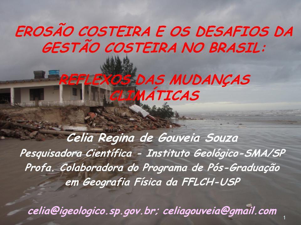 EROSÃO COSTEIRA E OS DESAFIOS DA GESTÃO COSTEIRA NO BRASIL: REFLEXOS DAS MUDANÇAS CLIMÁTICAS 1 Celia Regina de Gouveia Souza Pesquisadora Científica -