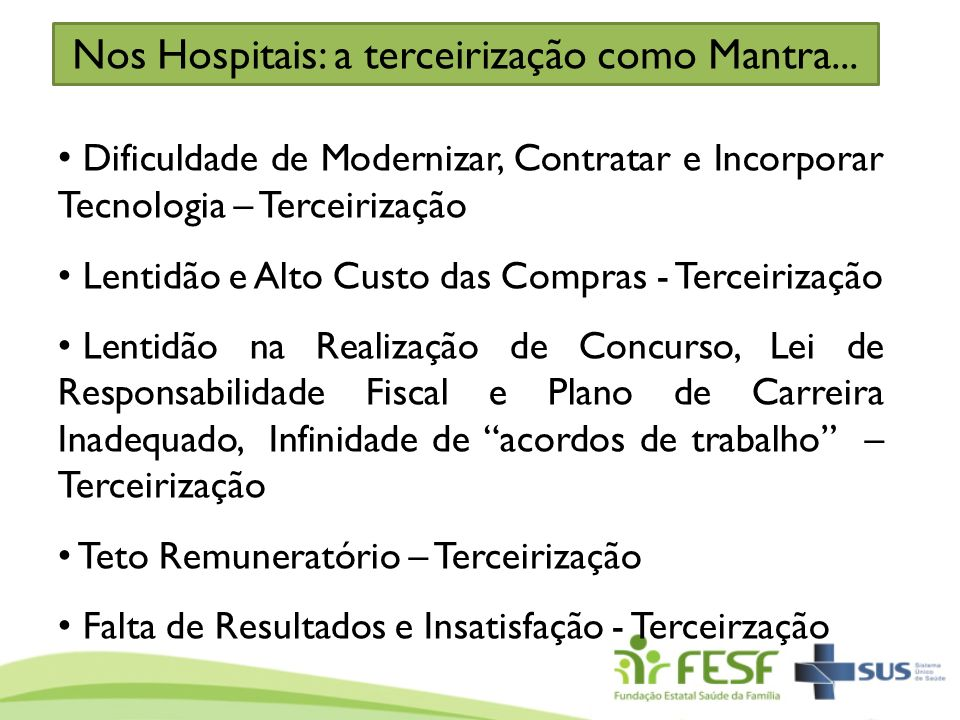 Nos Hospitais: a terceirização como Mantra... Dificuldade de Modernizar, Contratar e Incorporar Tecnologia – Terceirização Lentidão e Alto Custo das C
