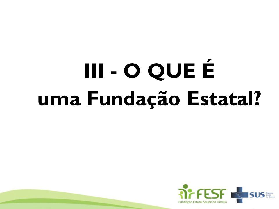 III - O QUE É uma Fundação Estatal?