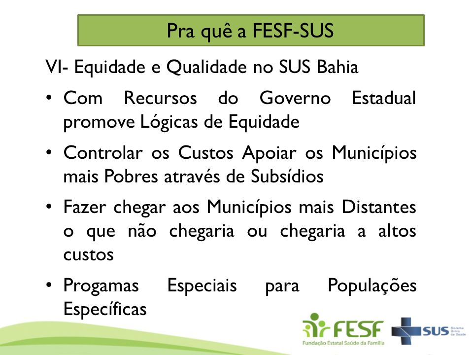 VI- Equidade e Qualidade no SUS Bahia Com Recursos do Governo Estadual promove Lógicas de Equidade Controlar os Custos Apoiar os Municípios mais Pobre
