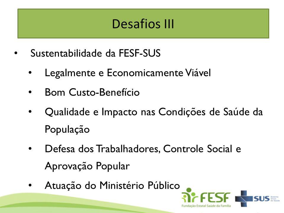 Desafios III Sustentabilidade da FESF-SUS Legalmente e Economicamente Viável Bom Custo-Benefício Qualidade e Impacto nas Condições de Saúde da Populaç