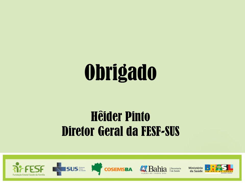 Obrigado Hêider Pinto Diretor Geral da FESF-SUS