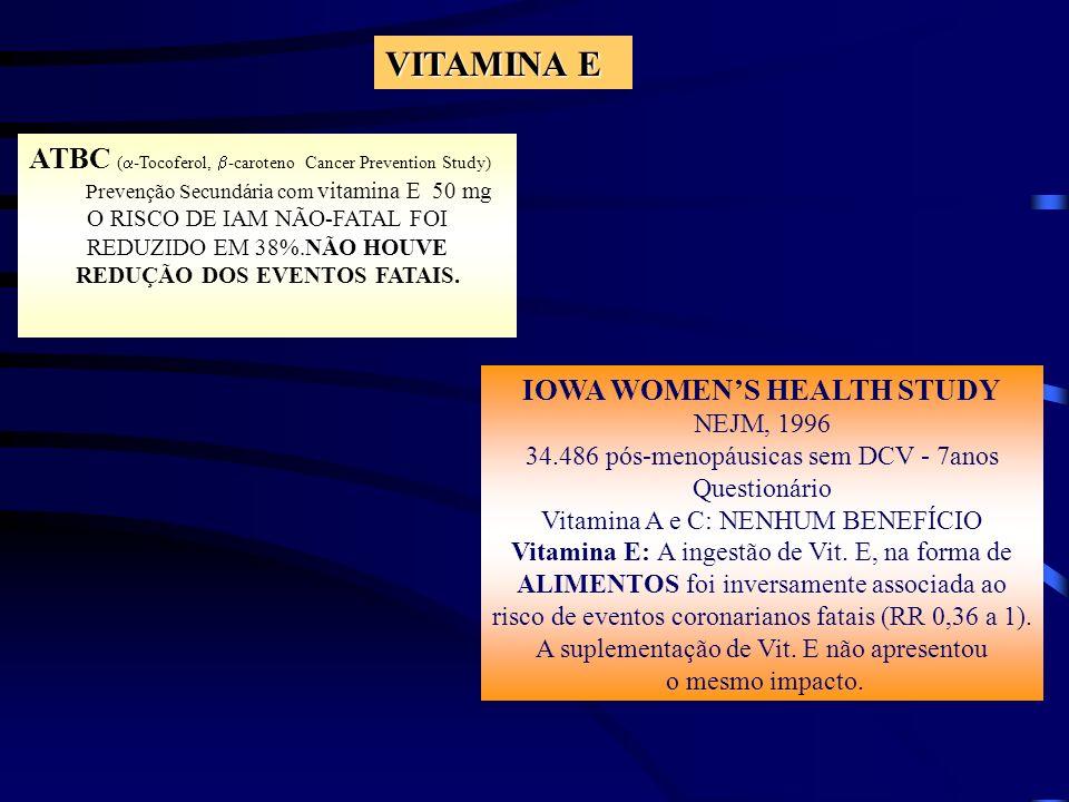 GISSI- Prevenzione Trial Lancet 1999 11.324 pcts < 3 meses pós-IAM - 3 a 5 anos Vitamina E 300mg/dia: Nenhum efeito Ac.
