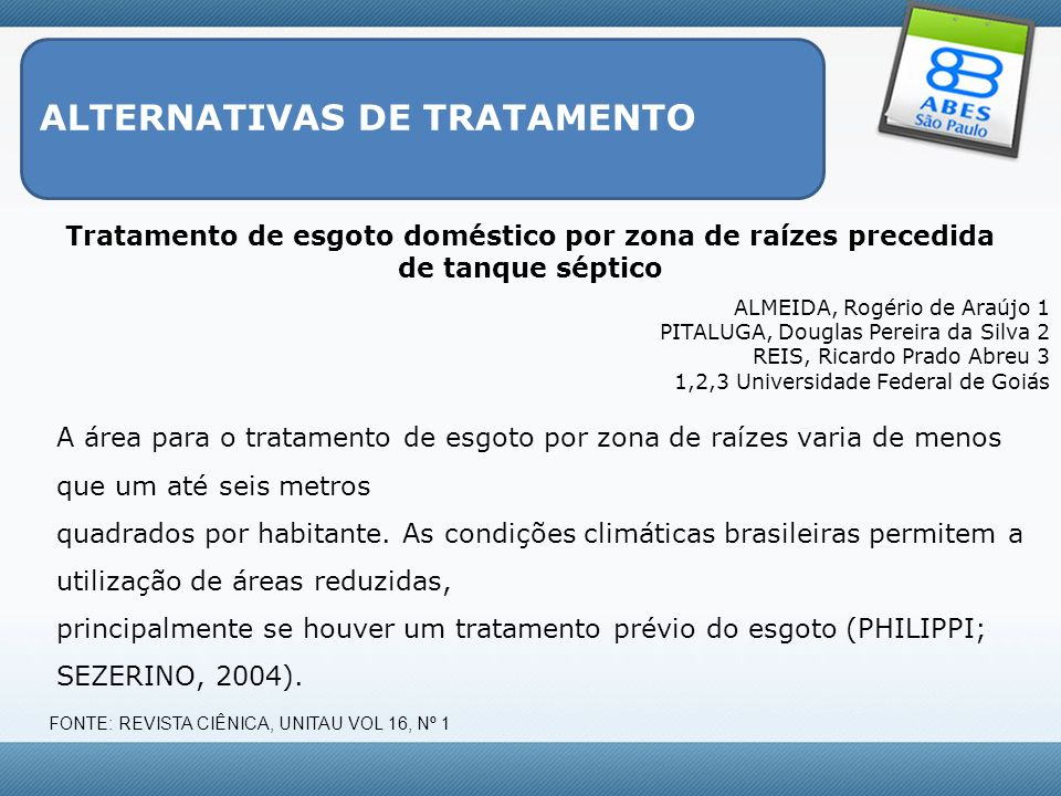 ALTERNATIVAS DE TRATAMENTO Tratamento de esgoto doméstico por zona de raízes precedida de tanque séptico ALMEIDA, Rogério de Araújo 1 PITALUGA, Dougla