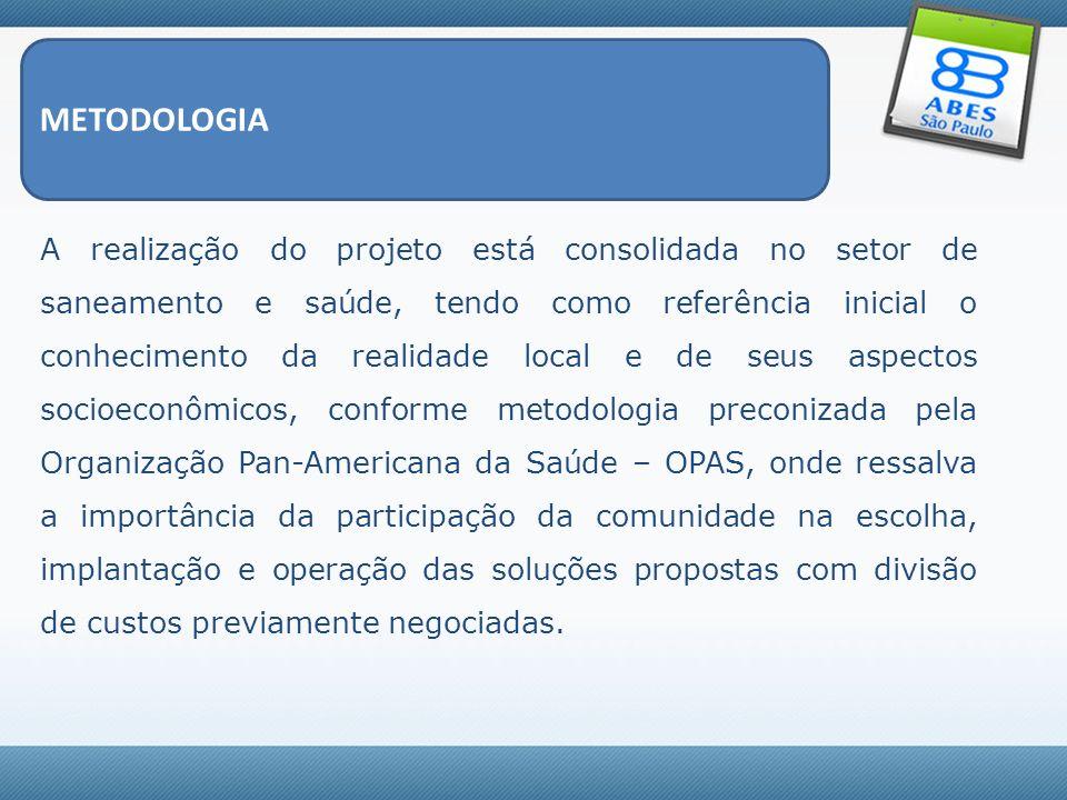 METODOLOGIA A realização do projeto está consolidada no setor de saneamento e saúde, tendo como referência inicial o conhecimento da realidade local e