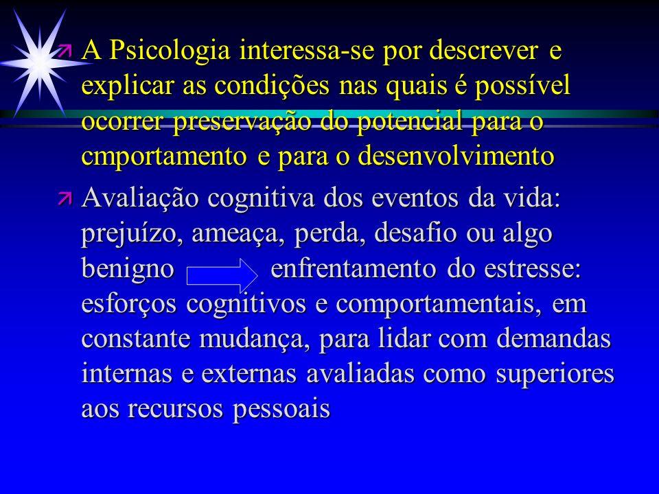 ä A Psicologia interessa-se por descrever e explicar as condições nas quais é possível ocorrer preservação do potencial para o cmportamento e para o d