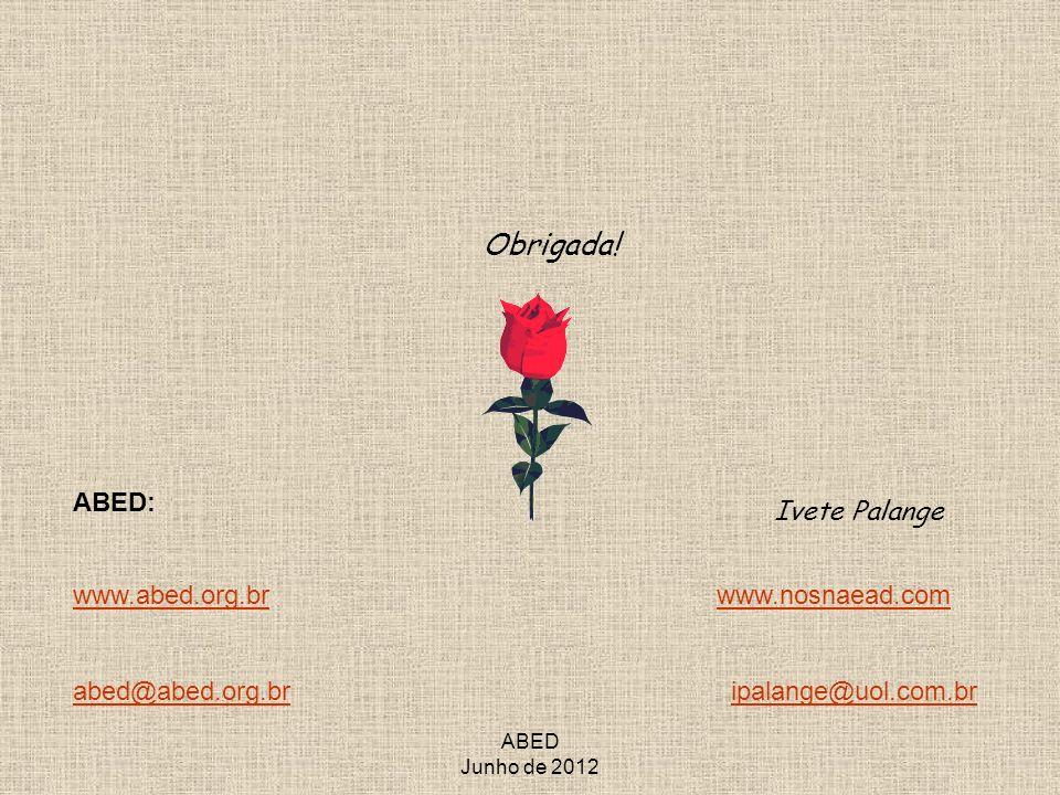ABED Junho de 2012 Obrigada! www.abed.org.brwww.abed.org.br www.nosnaead.comwww.nosnaead.com abed@abed.org.brabed@abed.org.br ipalange@uol.com.bripala