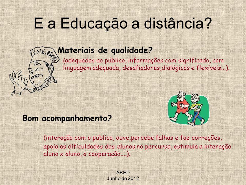 ABED Junho de 2012 E a Educação a distância? Materiais de qualidade? ( adequados ao público, informações com significado, com linguagem adequada, desa