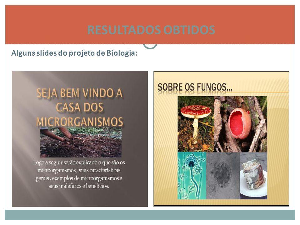 RESULTADOS OBTIDOS Alguns slides do projeto de Biologia: