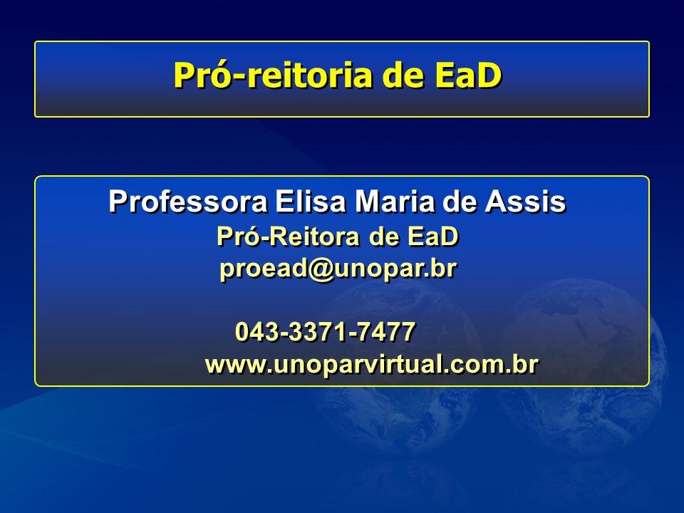 Pró-reitoria de EaD Professora Elisa Maria de Assis Pró-Reitora de EaD proead@unopar.br 043-3371-7477 www.unoparvirtual.com.br Professora Elisa Maria