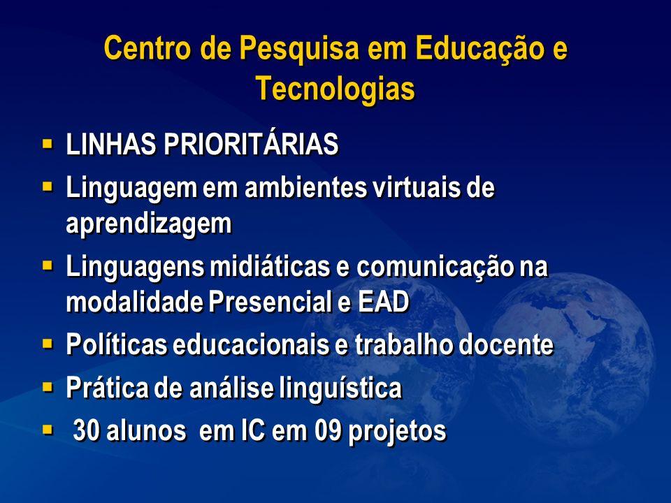 Centro de Pesquisa em Educação e Tecnologias LINHAS PRIORITÁRIAS Linguagem em ambientes virtuais de aprendizagem Linguagens midiáticas e comunicação n
