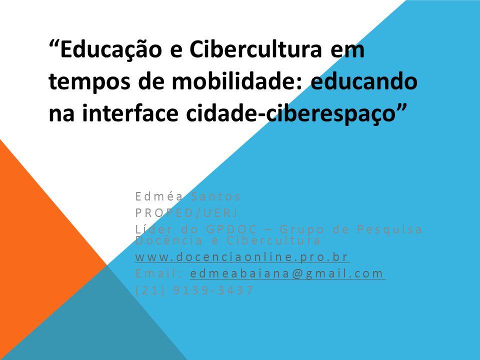 Educação e Cibercultura em tempos de mobilidade: educando na interface cidade-ciberespaço Edméa Santos PROPED/UERJ Líder do GPDOC – Grupo de Pesquisa