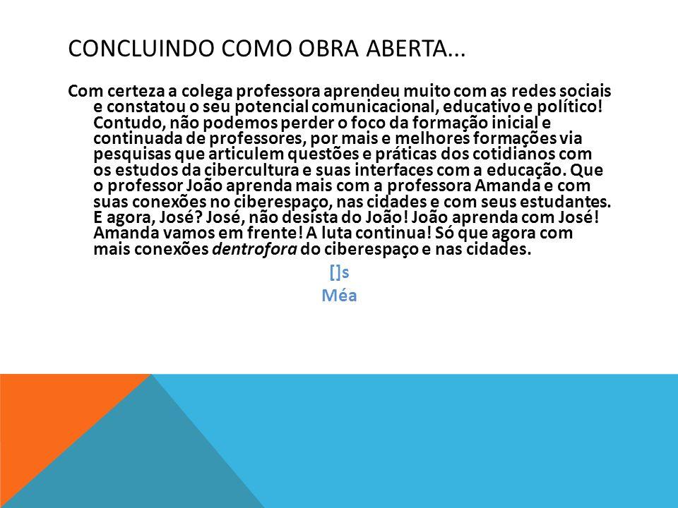 CONCLUINDO COMO OBRA ABERTA... Com certeza a colega professora aprendeu muito com as redes sociais e constatou o seu potencial comunicacional, educati