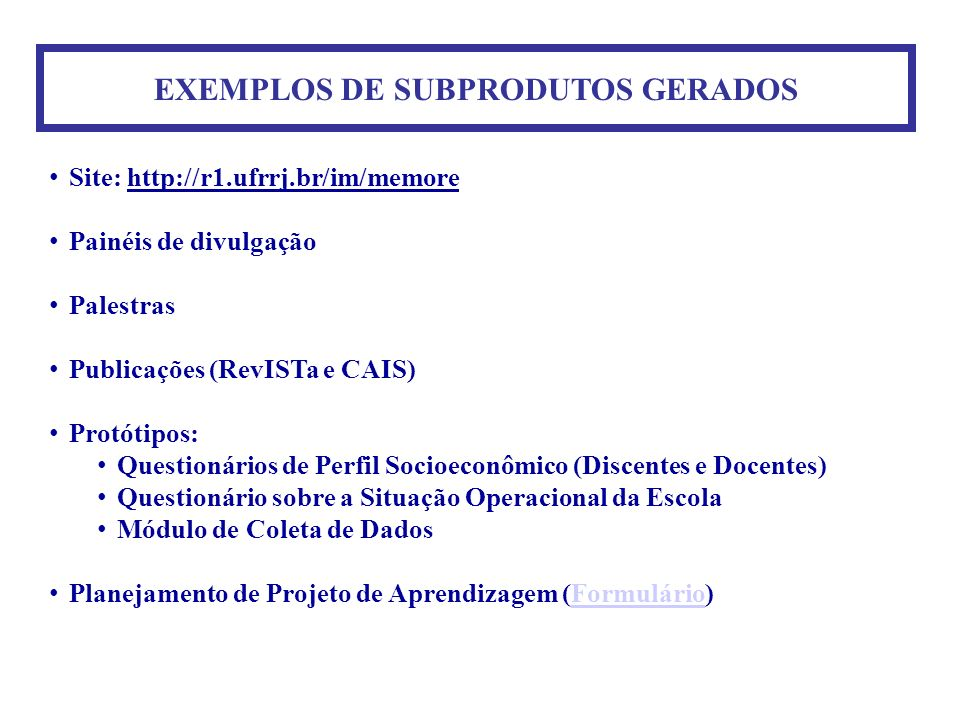 EXEMPLOS DE SUBPRODUTOS GERADOS Site: http://r1.ufrrj.br/im/memore Painéis de divulgação Palestras Publicações (RevISTa e CAIS) Protótipos: Questionár