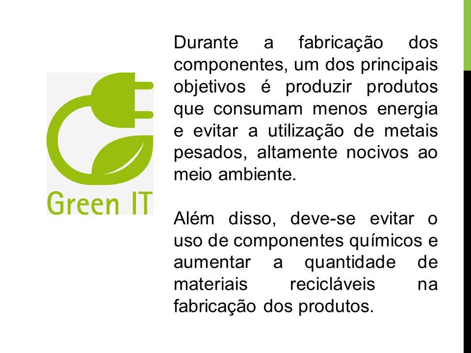 Durante a fabricação dos componentes, um dos principais objetivos é produzir produtos que consumam menos energia e evitar a utilização de metais pesad