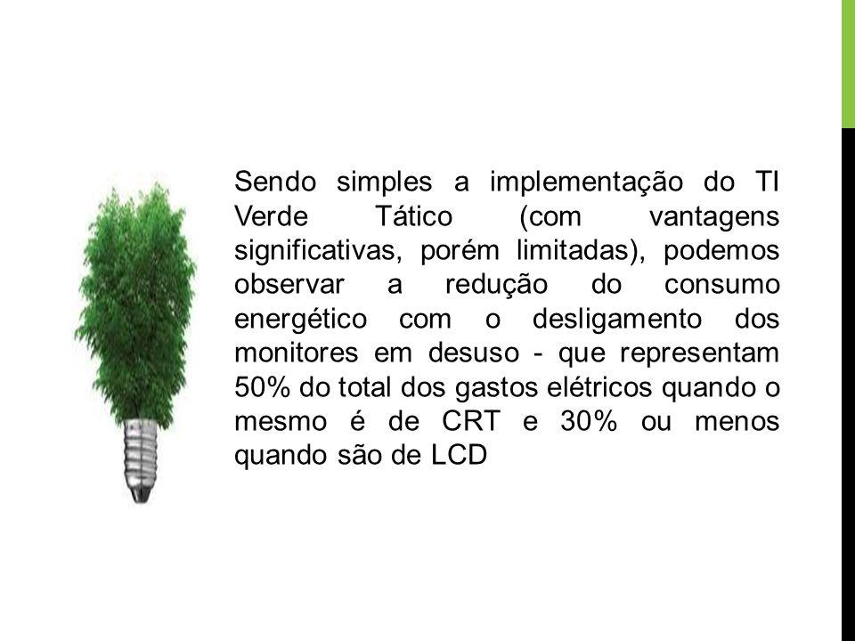 Sendo simples a implementação do TI Verde Tático (com vantagens significativas, porém limitadas), podemos observar a redução do consumo energético com