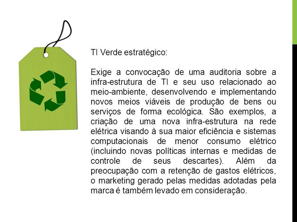 TI Verde estratégico: Exige a convocação de uma auditoria sobre a infra-estrutura de TI e seu uso relacionado ao meio-ambiente, desenvolvendo e implem