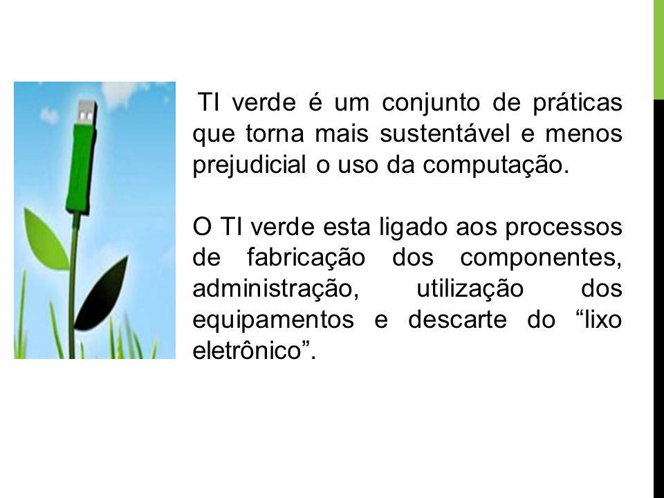 TI verde é um conjunto de práticas que torna mais sustentável e menos prejudicial o uso da computação. O TI verde esta ligado aos processos de fabrica