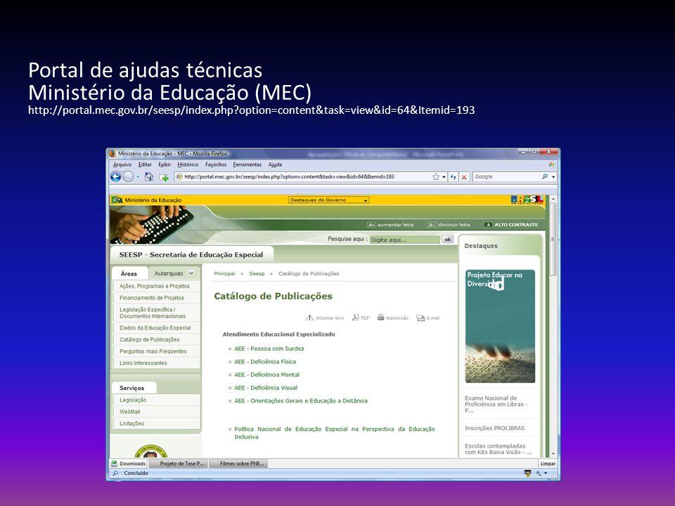Portal de ajudas técnicas Ministério da Educação (MEC) http://portal.mec.gov.br/seesp/index.php?option=content&task=view&id=64&Itemid=193