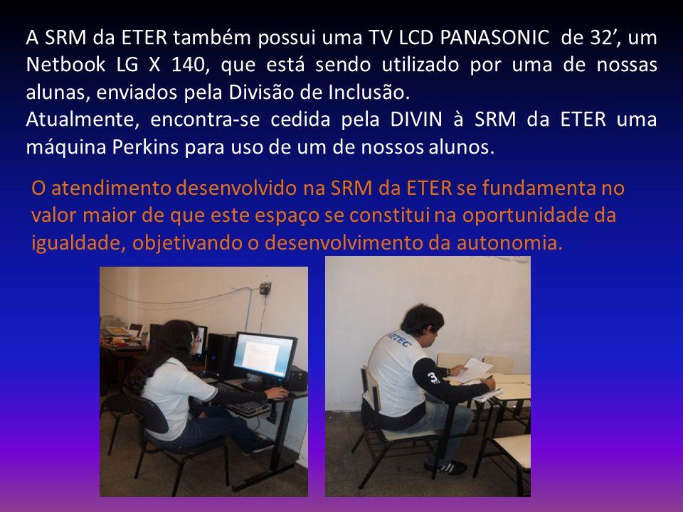 A SRM da ETER também possui uma TV LCD PANASONIC de 32, um Netbook LG X 140, que está sendo utilizado por uma de nossas alunas, enviados pela Divisão
