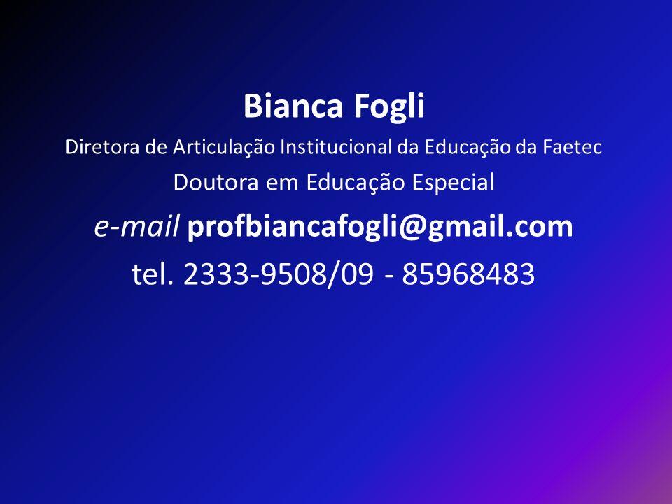 Bianca Fogli Diretora de Articulação Institucional da Educação da Faetec Doutora em Educação Especial e-mail profbiancafogli@gmail.com tel. 2333-9508/