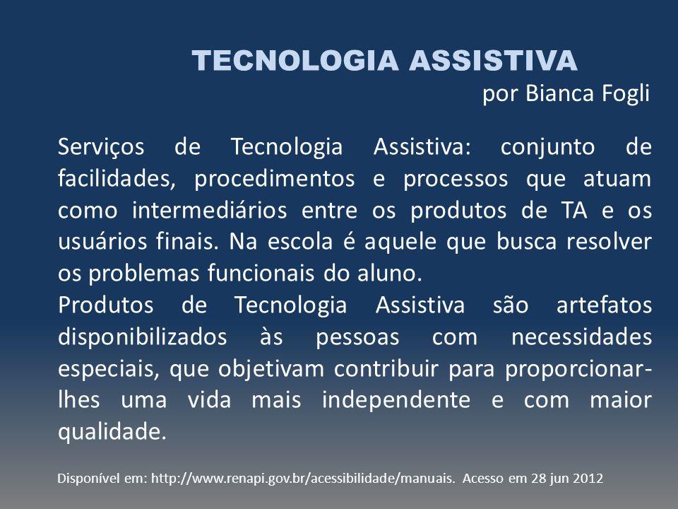 TECNOLOGIA ASSISTIVA por Bianca Fogli Serviços de Tecnologia Assistiva: conjunto de facilidades, procedimentos e processos que atuam como intermediári