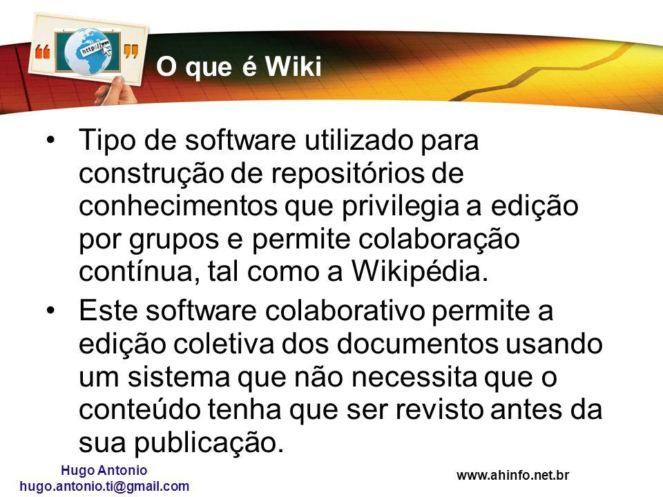 www.ahinfo.net.br Hugo Antonio hugo.antonio.ti@gmail.com O que é Wiki Tipo de software utilizado para construção de repositórios de conhecimentos que