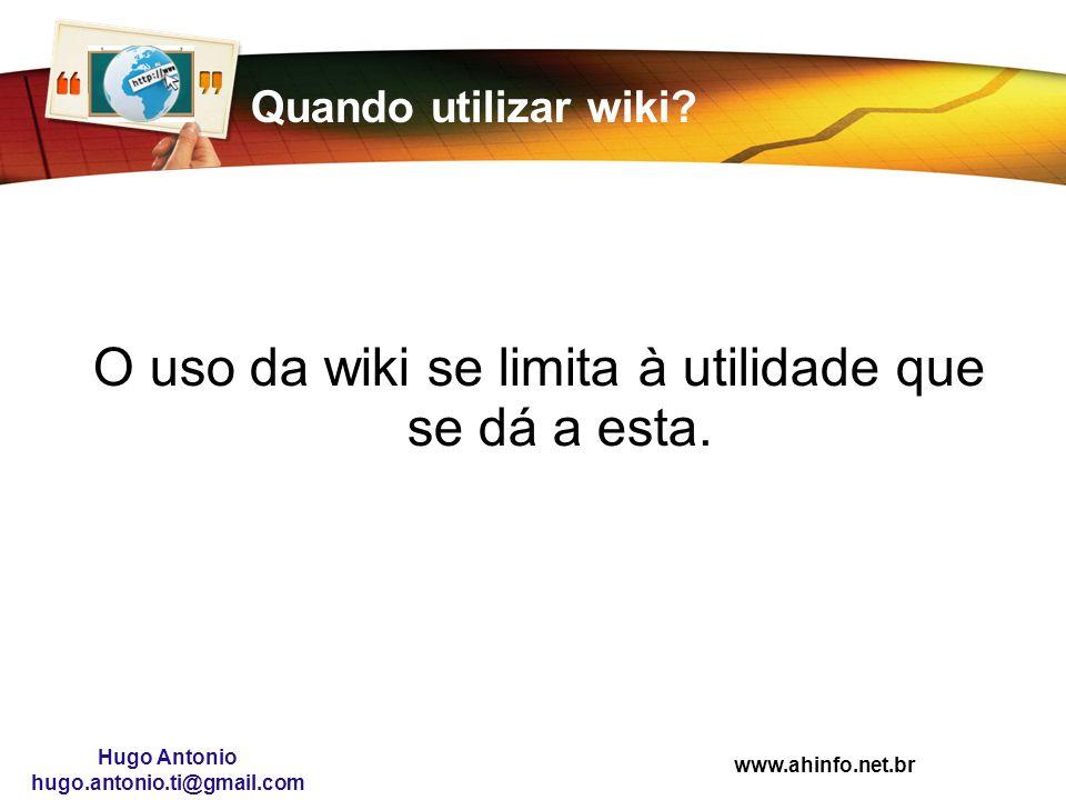 www.ahinfo.net.br Hugo Antonio hugo.antonio.ti@gmail.com Quando utilizar wiki? O uso da wiki se limita à utilidade que se dá a esta.